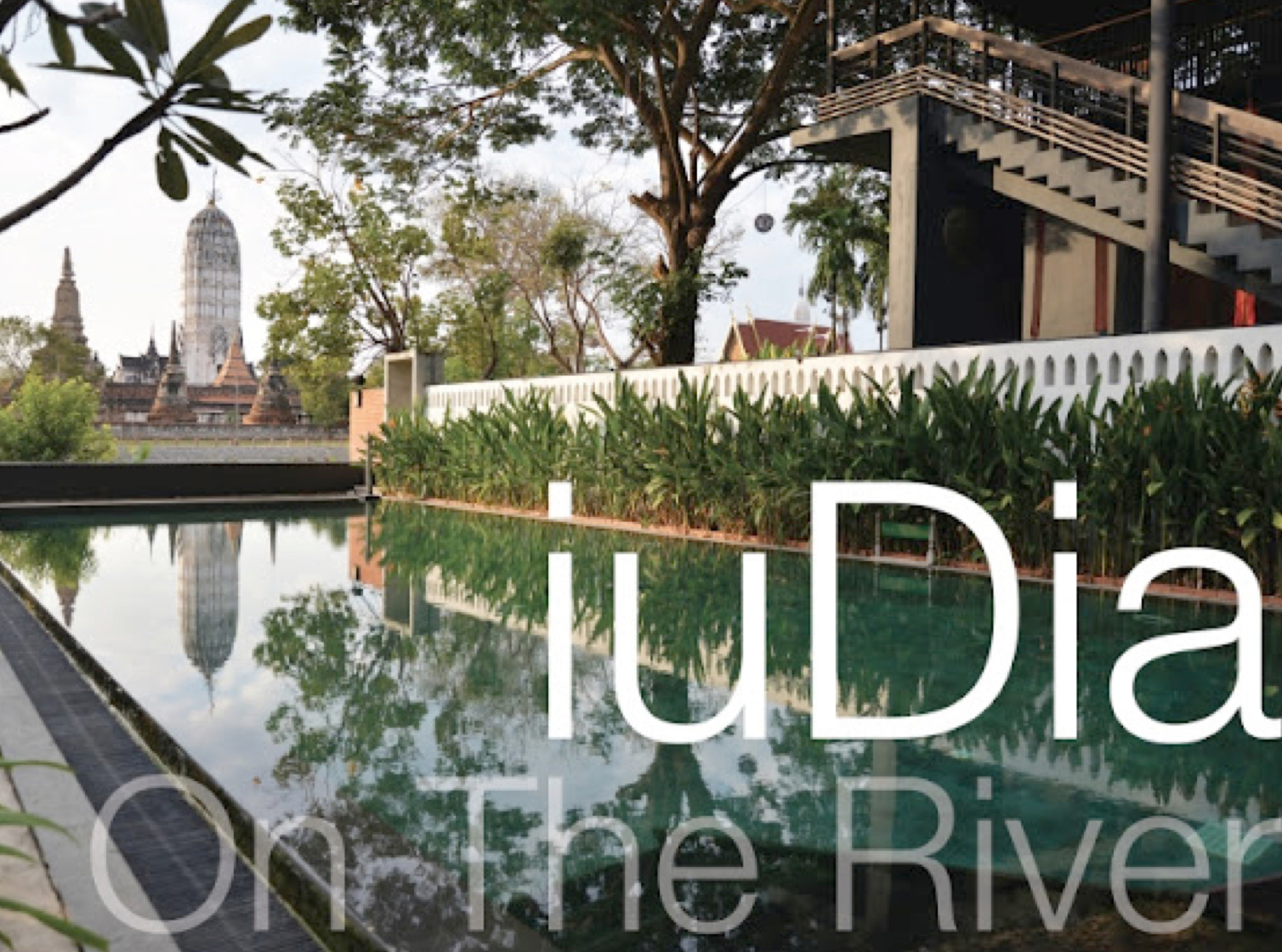 STAY iuDia On The River Experience The Tranquillity Of Old Siam (Thailand)